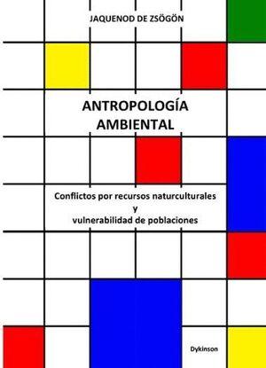 ANTROPOLOGÍA AMBIENTAL. CONFLICTOS POR RECURSOS NATURCULTURALES Y VULNERABILIDAD DE POBLACIONES