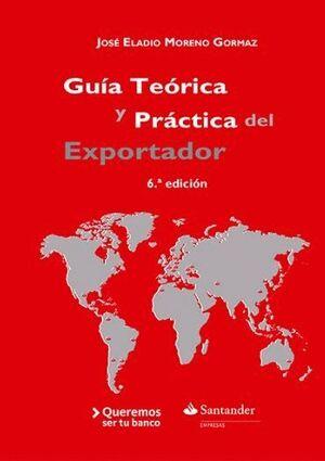 GUA TEÓRICA Y PRÁCTICA DEL EXPORTADOR LA MEJOR ALTERNATIVA PARA LAS EMPRESAS CON VOCACIÓN INTERNACI