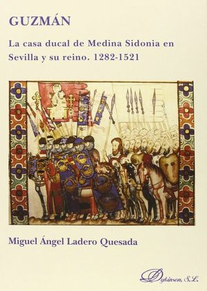 GUZMÁN. LA CASA DUCAL DE MEDINA SIDONIA EN SEVILLA Y SU REINO. 1282-1521