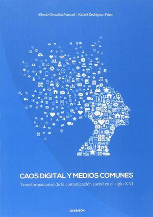 CAOS DIGITAL Y MEDIOS COMUNES. TRANSFORMACIONES DE LA COMUNICACIÓN SOCIAL EN EL SIGLO XXI TRANSFORMA