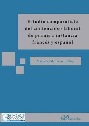 ESTUDIO COMPARATISTA DEL CONTENCIOSO LABORAL DE PRIMERA INSTANCIA FRANCÉS Y ESPAÑOL FRANCES Y ESPAÑO