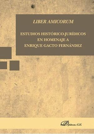 LIBER AMICORUM. ESTUDIOS HISTÓRICO-JURDICOS EN HOMENAJE A ENRIQUE GACTO FERNÁNDEZ ENRIQUE GACTO FER