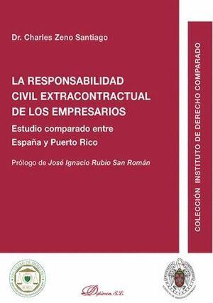 LA RESPONSABILIDAD CIVIL EXTRACONTRACTUAL DE LOS EMPRESARIOS ESTUDIO COMPARADO ENTRE ESPAÑA Y PUERTO