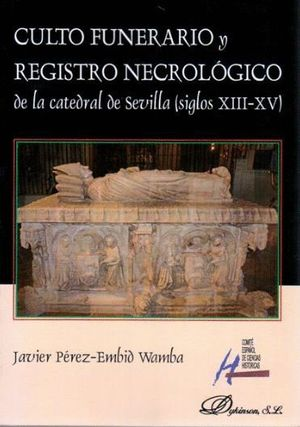 CULTO FUNERARIO Y REGISTRO NECROLÓGICO DE LA CATEDRAL DE SEVILLA (SIGLOS XIII-XV)