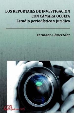 LOS REPORTAJES DE INVESTIGACIÓN CON CÁMARA OCULTA. ESTUDIO PERIODSTICO Y JURDICO: ESTUDIO PERIODS