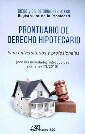 PRONTUARIO DE DERECHO HIPOTECARIO PARA UNIVERSITARIOS Y PROFESIONALES CON LAS NOVEDADES INTRODUCIDAS
