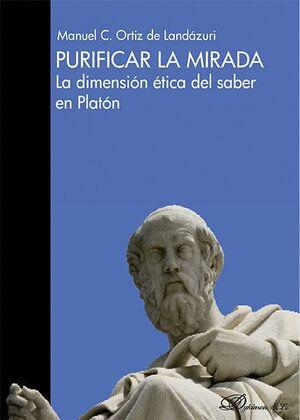 PURIFICAR LA MIRADA LA DIMENSIÓN ÉTICA DEL SABER EN PLATÓN