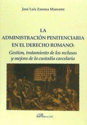 LA ADMINISTRACIÓN PENITENCIARIA EN EL DERECHO ROMANO