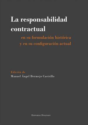 LA RESPONSABILIDAD CONTRACTUAL EN SU FORMULACIÓN HISTÓRICA Y EN SU CONFIGURACIÓN ACTUAL