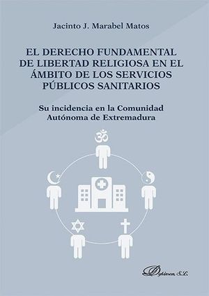EL DERECHO FUNDAMENTAL DE LIBERTAD RELIGIOSA EN EL ÁMBITO DE LOS SERVICIOS PÚBLICOS SANITARIOS SU IN