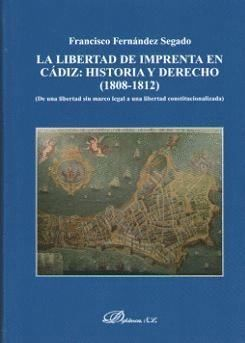LA LIBERTAD DE IMPRENTA EN CÁDIZ: HISTORIA Y DERECHO (1808-1812) DE UNA LIBERTAD SIN MARCO LEGAL A U