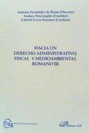 HACIA UN DERECHO ADMINISTRATIVO, FISCAL Y MEDIOAMBIENTAL ROMANO III