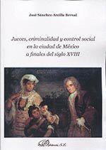 JUECES, CRIMINALIDAD Y CONTROL SOCIAL EN LA CIUDAD DE MÉXICO A FINALES DEL SIGLO XVIII