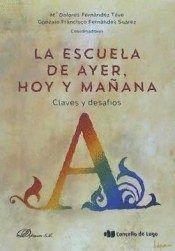 LA ESCUELA DE AYER, HOY Y MAÑANA: CLAVES Y DESAFÍOS