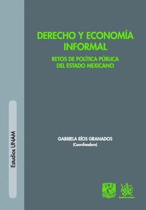 DERECHO Y ECONOMÍA INFORMAL . RETOS DE POLÍTICA PÚBLICA DEL ESTADO MEXICANO