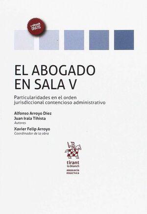 EL ABOGADO EN SALA VOLUMEN V PARTICULARIDADES EN EL ORDEN JURISDICCIONAL CONTENCIOSO ADMINISTRATIVO