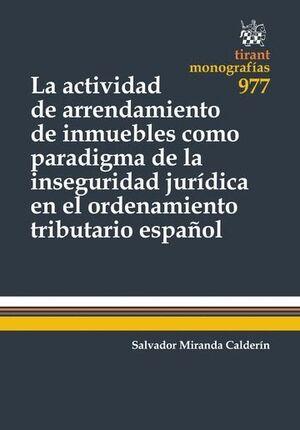 LA ACTIVIDAD DE ARRENDAMIENTO DE INMUEBLES COMO PARADIGMA DE LA INSEGURIDAD JURÍDICA EN EL ORDENAMIENTO TRIBUTARIO ESPAÑOL