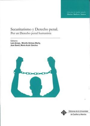SECURITARISMO Y DERECHO PENAL. POR UN DERECHO PENAL HUMANISTA