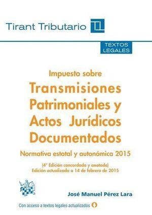 IMPUESTO SOBRE TRANSMISIONES PATRIMONIALES Y ACTOS JURÍDICOS DOCUMENTADOS 4ª EDICIÓN 2015