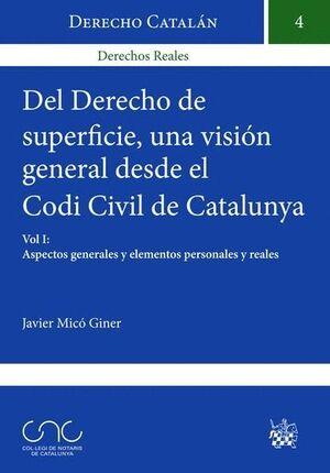 DEL DERECHO DE SUPERFICIE UNA VISIÓN GENERAL DESDE EL CODI CIVIL DE CATALUNYA VOL.II: ELEMENTO FORMAL, RÉGIMEN DE DERECHOS Y OBLIGACIONES Y ASPECTOS R
