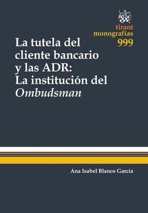 LA TUTELA DEL CLIENTE BANCARIO Y LAS ADR: LA INSTITUCIÓN DEL OMBUDSMAN