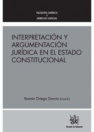 INTERPRETACIÓN Y ARGUMENTACIÓN JURDICA EN EL ESTADO CONSTITUCIONAL