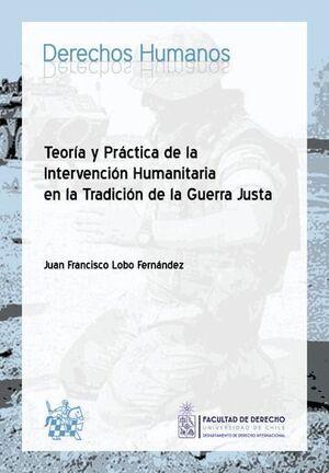 TEORA Y PRÁCTICA DE LA INTERVENCIÓN HUMANITARIA EN LA TRADICIÓN DE LA GUERRA JUSTA