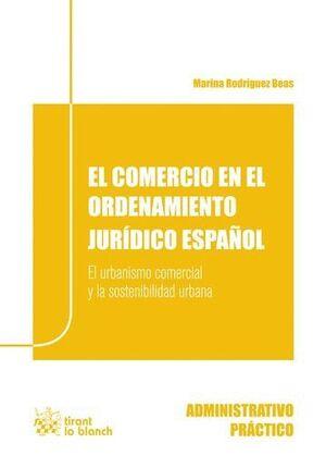 EL COMERCIO EN EL ORDENAMIENTO JURÍDICO ESPAÑOL: EL URBANISMO COMERCIAL Y LA SOSTENIBILIDAD URBANA