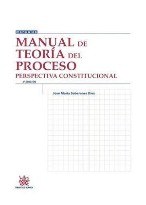 MANUAL DE TEORÍA DEL PROCESO. PERSPECTIVA CONSTITUCIONAL 2ª ED.