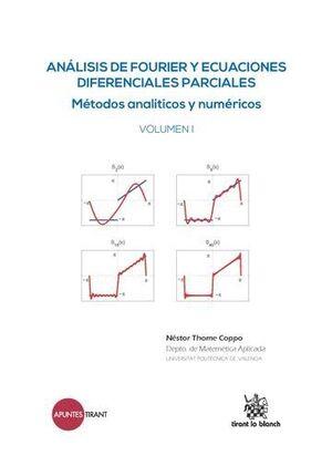 ANÁLISIS DE FOURIER Y ECUACIONES DIFERENCIALES PARCIALES MÉTODOS ANALTICOS Y NUMÉRICOS VOLUMEN I