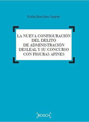 LA NUEVA CONFIGURACIÓN DEL DELITO DE ADMINISTRACIÓN DESLEAL Y SU CONCURSO CON FIGURAS AFINES