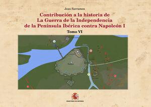 CONTRIBUCIÓN A LA HISTORIA DE LA GUERRA DE LA INDEPENDENCIA DE LA PENÍNSULA IBÉRICA CONTRA NAPOLEÓN I. TOMO VI BADAJOZ (FEBRERO-ABRIL DE 1812)