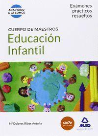 CUERPO DE MAESTROS EDUCACIÓN INFANTIL. EXÁMENES PRÁCTICOS RESUELTOS