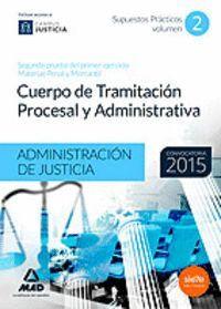 CUERPO DE TRAMITACIÓN PROCESAL Y ADMINISTRATIVA DE LA ADMINISTRACIÓN DE JUSTICIA SUPUESTOS PRÁCTICOS VOLUMEN II. SEGUNDA PRUEBA DEL PRIMER EJERCICIO M