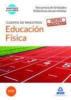 CUERPO DE MAESTROS EDUCACIÓN FÍSICA. SECUENCIA DE UNIDADES DIDACTICAS DESARROLLADAS EDICIÓN COLECTIVOS