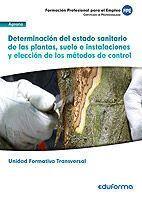DETERMINACIÓN DEL ESTADO SANITARIO DE LAS PLANTAS, SUELO E INSTALACIONES Y ELECCIÓN DE LOS MÉTODOS DE CONTROL. FAMILIA PROFESIONAL AGRARIA (TRANSVERSA