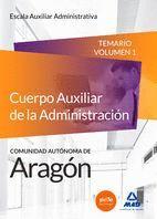CUERPO AUXILIAR DE LA ADMINISTRACIÓN DE LA COMUNIDAD AUTÓNOMA DE ARAGÓN, ESCALA AUXILIAR ADMINISTRATIVA, AUXILIARES ADMINISTRATIVOS. TEMARIO VOLUMEN 1