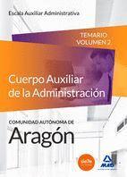 CUERPO AUXILIAR DE LA ADMINISTRACIÓN DE LA COMUNIDAD AUTÓNOMA DE ARAGÓN, ESCALA AUXILIAR ADMINISTRATIVA, AUXILIARES ADMINISTRATIVOS. TEMARIO VOLUMEN 2