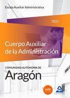CUERPO AUXILIAR DE LA ADMINISTRACIÓN DE LA COMUNIDAD AUTÓNOMA DE ARAGÓN, ESCALA AUXILIAR ADMINISTRATIVA, AUXILIARES ADMINISTRATIVOS. TEST