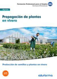 MF1479 PROPAGACIÓN DE PLANTAS EN VIVERO. CERTIFICADO DE PROFESIONALIDAD PRODUCCIÓN DE SEMILLAS Y PLANTAS EN VIVERO. FAMILIA PROFESIONAL AGRARIA