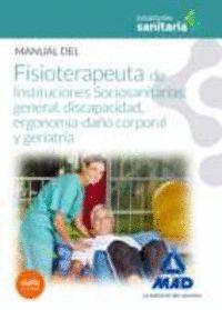 MANUAL DEL FISIOTERAPEUTA DE INSTITUCIONES SOCIOSANITARIAS: GENERAL, DISCAPACIDAD, ERGONOMÍA-DAÑO CORPORAL Y GERIATRÍA