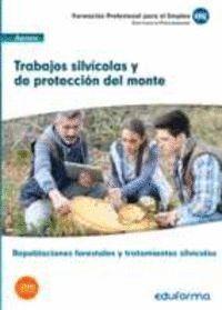 UF0508: TRABAJOS SILVÍCOLAS Y DE PROTECCIÓN DEL MONTE. CERTIFICADO DE PROFESIONALIDAD REPOBLACIONES FORESTALES Y TRATAMIENTOS SILVÍCOLAS. FAMILIA PROF