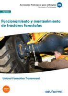 UF0273: (TRANSVERSAL) FUNCIONAMIENTO Y MANTENIMIENTO DE TRACTORES FORESTALES. FAMILIA PROFESIONAL AGRARIA. CERTIFICADOS DE PROFESIONALIDAD