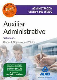 AUXILIAR ADMINISTRATIVO DE LA ADMINISTRACIÓN GENERAL DEL ESTADO. TEMARIO VOLUMEN 1. BLOQUE I: ORGANIZACIÓN PÚBLICA