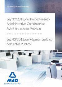LEY 39/2015, DEL PROCEDIMIENTO ADMINISTRATIVO COMÚN DE LAS ADMINISTRACIONES PÚBLICAS, Y LEY 40/2015, DE RÉGIMEN JURÍDICO DEL SECTOR PÚBLICO.