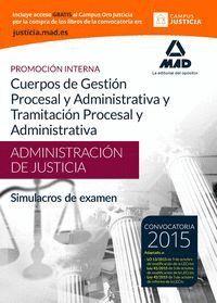 CUERPOS DE LA ADMINISTRACIÓN DE JUSTICIA: CUERPO DE GESTIÓN PROCESAL Y ADMINISTRATIVA Y CUERPO DE TRAMITACIÓN PROCESAL Y ADMINISTRATIVA. SIMULACROS DE