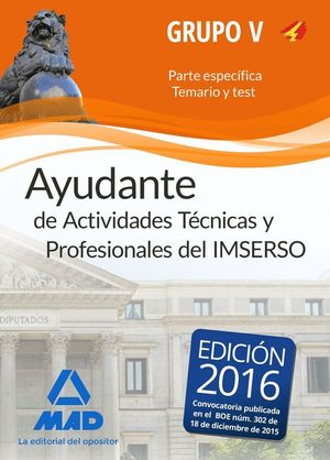 AYUDANTES DE ACTIVIDADES TÉCNICAS Y PROFESIONALES DEL IMSERSO. PERSONAL LABORAL DE MINISTERIOS GRUPO V TEMARIO Y TEST PARTE ESPECÍFICA