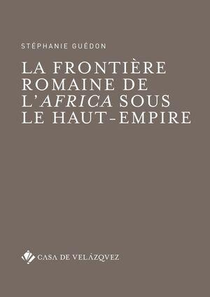 LA FRONTIÈRE ROMAINE DE L'AFRICA SOUS LE HAUT-EMPIRE