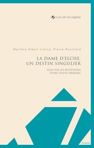 LA DAME D'ELCHE, UN DESTIN SINGULIER