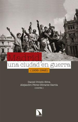 MADRID, UNA CIUDAD EN GUERRA (1936-1948)
